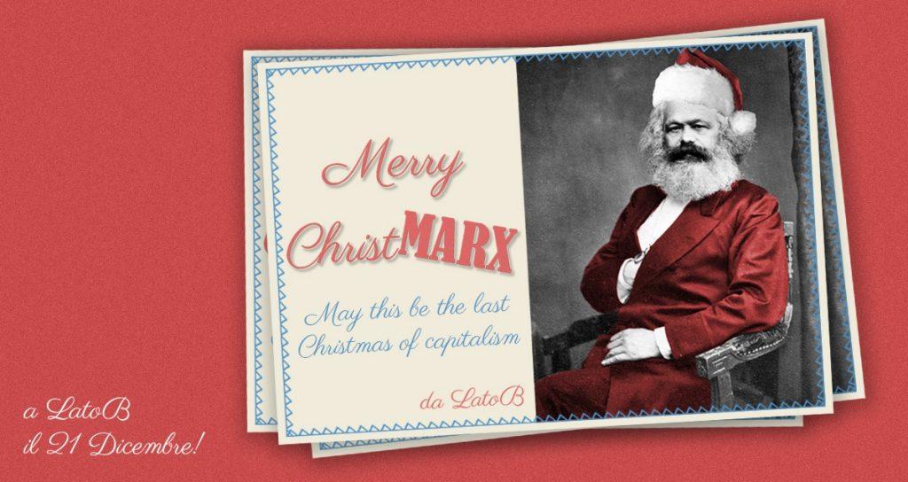 Merry ChristMarx, la festa di Natale del Lato B. Speriamo sia l'ultimo natale col capitalismo