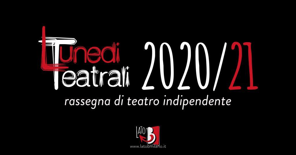 Lunedì Teatrali stagione 2020/2021 - Rassegna di teatro indipendente ad ingresso gratuito